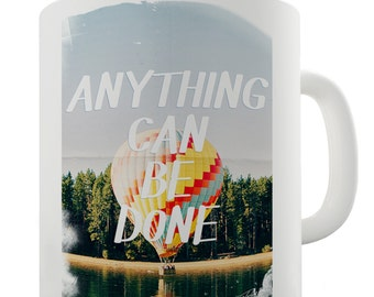 Anything Can Be Done Ceramic Tea Mug