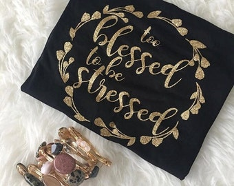 Too blessed to be stressed Christian Shirt for Women|Christian Shirt|Blessed shirt|Cute Christian shirt|Girls Jesus Shirt|Jesus tshirt
