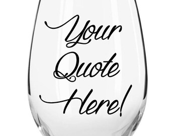 Custom Quote Stemless Wine Glass, Personalized Stemless Wine Glass, Your Favorite Saying On A Glass