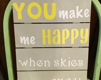 You Make Me Happy When Skies Are Gray Wooden Sign