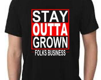 Stay Outta Grown Folks Business t shirt  stay outta grown foks business humorous tee shirt Stay outt grown folks business window decal