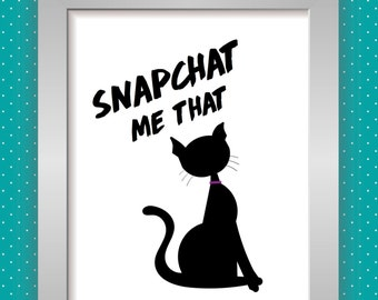 Snapchat me that...PRINTABLE Poster 8x11 DOWNLOADABLE, Art Decor, Snapchat, Kitty, Humor
