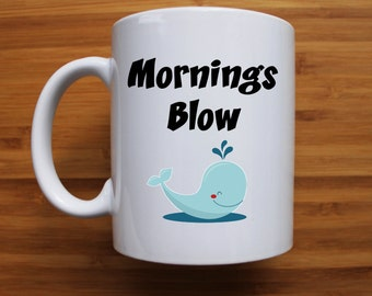 Mornings blow Mug, funny mug, gift, ceramic mug, coffee mug, tea, pun, gift for her, gift for him, personalised mug, valentines day,