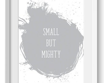 Small But Mighty, Grey Nursery Printable, Grey Paint Splatter Nursery Printable, Nursery Decor, Babys Room Decor,  Instant Download