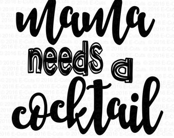 Mama Needs a Cocktail SVG DXF Digital Download Vinyl Cut File JPEG Printable T Shirt Design Cut File Drinking Alcohol Funny