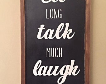 "25.5""x13.5"" Sit Long Talk Much Laugh Often/wood sign/word art/distressed sign/wall décor/rustic"