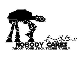 Nobody cares AtAt, stick family, starwars, decal, vinyl