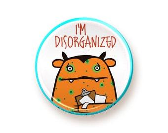 I'm Disorganized - round magnet