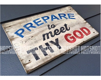 Prepare to meet thy GOD, Hand Painted, Vintage-looking, Pallet Sign