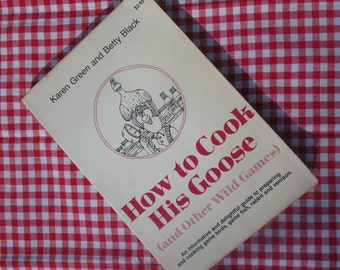 Vintage Cook Book - How to Cook His Goose (and Other Wild Game)
