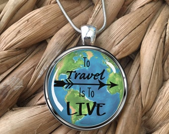 To Travel is to Live Globe Earth Wanderlust Glass Pendant Necklace