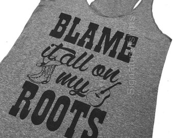 Blame It All On My Roots. Country Tank top. Country music top. womens Tank Top. Southern Rodeo graphic cowgirl western tank top tee shirt