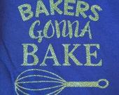 Bakers gonna bake tee vinyl glitter heat press transfer tshirt shirt funny saying