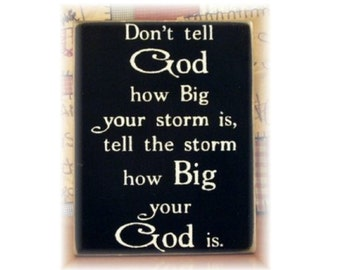 Don't tell God how big the storm is tell the storm how big your God is primitive wood sign