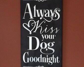 Dog - Sign - Dog sign - Sign - Always kiss your dog - Always kiss me - Goodnight - Dog decor - Animal lover sign - Wooden sign - Pet lover