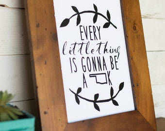 Every Little Thing is Gonna be A-OK 8x10 Print