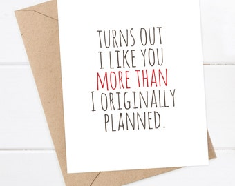Boyfriend Card, Girlfriend Card, I like you Card - Snarky Card - Quirky Greeting Card - Turns out I like you more than I planned - Red