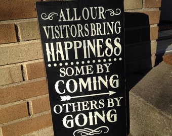 """All Our Visitors Bring Happiness, Some By Coming, Others By Going, Home Decor Wall Decor Wood Sign Rustic Decor Country Primitive 20"""" x 12"""""""