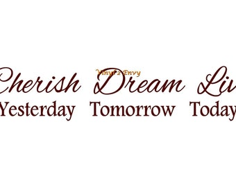 Cherish Yesterday Dream Tomorrow Live Today - Wall Decal - Vinyl Wall Decals, Wall Decor, Wall Quote, Inspirational Decor