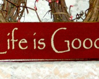 Life Is Good - Primitive Country Painted Wall Sign