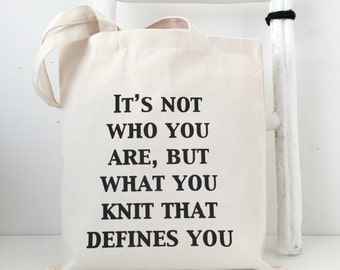 Knitting defines you - Kelly Connor Designs yarn bag