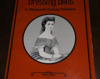1984 Dressing Dolls in 19th Century Fashions PB Book - Albina Bailey