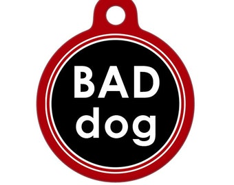 Pet ID Tag - Bad Dog Pet Tag, Dog Tag