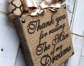 Wedding Sign ,Mother of Bride , Mother In Law , Thank You For Raising The Man Of My Dreams Block Sign