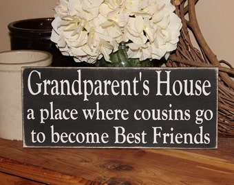 Grandparent's House A Place Where Cousins Go To Become Best Friends -Wood Sign- Grandparent Gift