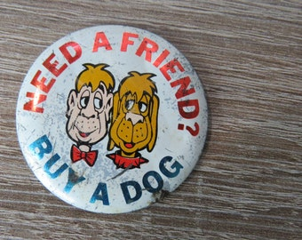 Vintage 1960s Need a Friend ? Buy a Dog !  Humor Pinback Button
