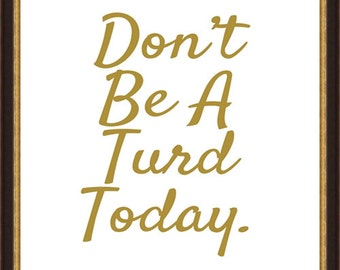 Don't Be A Turd Printable // DIY Printable // Funny Printable // Turd // Printable Art // Word Art // Inspirational Quote Art