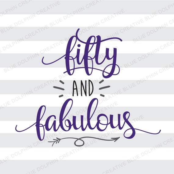 50 And Fabulous Text: Fifty And Fabulous SVG DXF Png Pdf / Fiftieth Birthday Cut