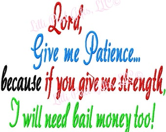 Lord, Give me Patience, because if you give me strength I will need bail money too - Machine Embroidery Design - 7 Sizes