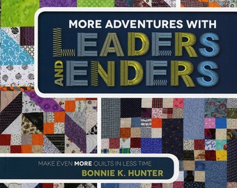More ADVENTURES With LEADERS and ENDERS-Scrap Quilt Pattern Book~by Bonnie Hunter Kansas City Star