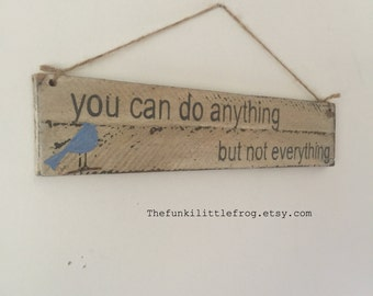 You can do Anything, but not Everything, Upcycled Reclaimed Distressed Wood Rustic Handpainted Sign, The Funki Little Frog