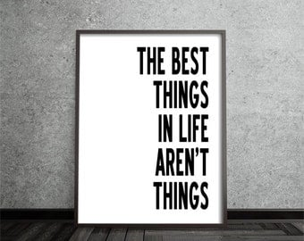 the best things in life aren't things, inspirational art, quote art print, print, poster, motivational, typography print, home decor