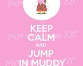 Keep Calm and Jump in Muddy Puddles- Peppa Pig