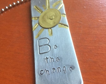 Be The Change Sunshine Sun Shine Hand Stamped Metal Hand Made Jewelry Pendant Tag Charm Ornament Be the Change You want to see in the World
