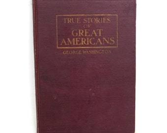 Antique 1898 Hard Cover Book True Stories of Great Americans GEORGE WASHINGTON 1898 1st Edition Illustrated