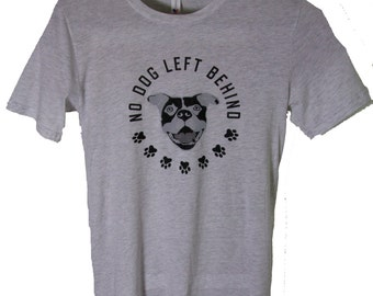 NEW! ALL SIZES Men's Unisex heather grey t shirt No dog left behind dog cat rescue pitbull bully breed animal advocate