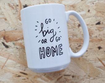 Go Big Or Go Home - Extra Large Mug