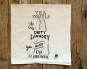 """Tea Towel, Dish Towel - """"Tea towels - the only dirty laundry you hang up in your house"""" - Flour Sack tea towels, Funny dish towels"""