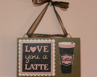 Love You A Latte wall haning