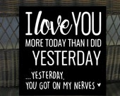love you more today than I did yesterday. Yesterday you got on my nerves sign CHRISTMAS