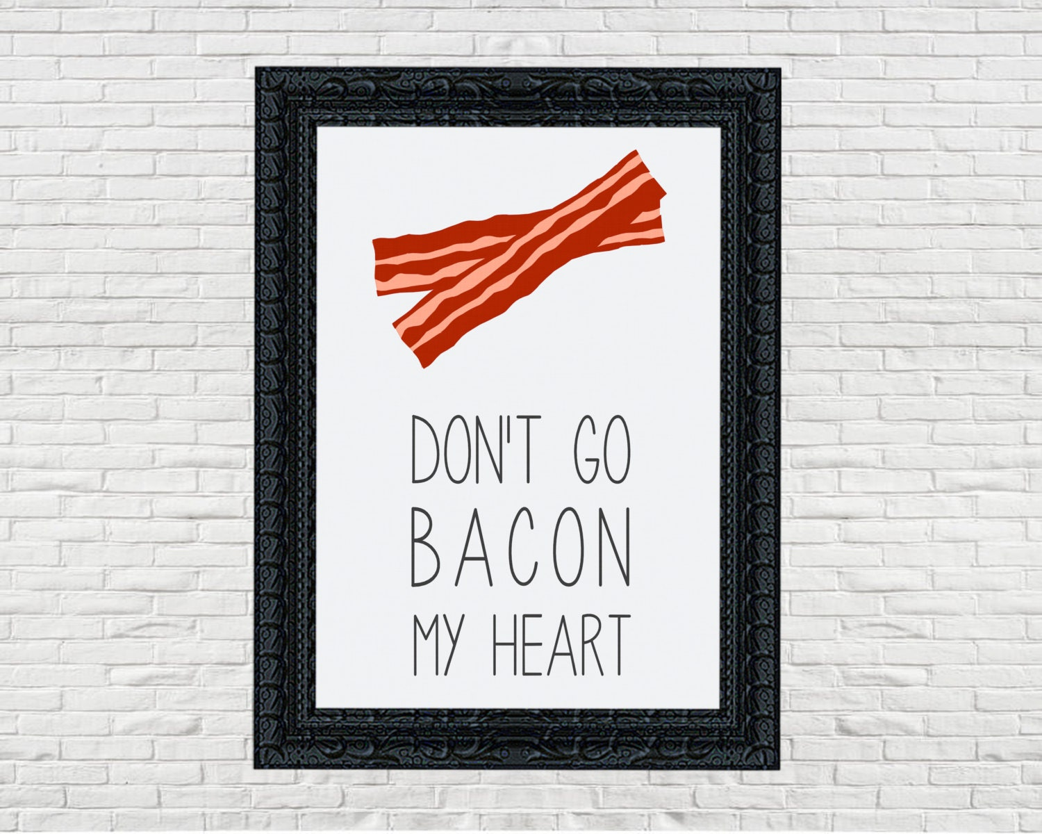 Don T Go Bacon My Heart: 11x14 And 16x20 Light Grey Don't Go Bacon My Heart Kitchen