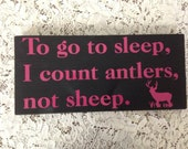 12x6 To go to sleep I count Antlers not Sheep Smooth Finish Painted Black with Pink  Lettering Wooden Sign