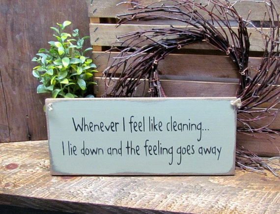 Wood Funny Cleaning Sign, Gift For Mom, Whenever I feel like cleaning I lie down and the feeling goes away, Mother's Day Gift