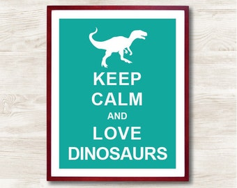 Keep Calm and Love Dinosaurs - Instant Download, Typographic Print, Inspirational Quote, Keep Calm Poster, Animal Art Print, Kids room Decor