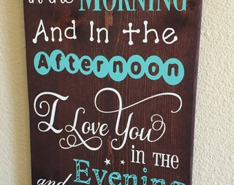 I LOVE YOU In The Morning And In The Afternoon I Love you in the Evening and Underneath the Moon Sign Decor Inspirational Quote