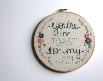 You're the Toast to My Jam Embroidery Hoop. Wall Art. Home Decor. Embroidery Hoop. Floral Embroidery. Wall Hanging. Unique Wall Art.